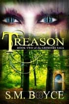 Treason (Book Two of the Grimoire Saga) - A fantasy adventure with a contemporary twist ebook by S. M. Boyce