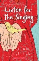 Listen for the Singing ebook by Jean Little