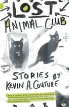 Lost Animal Club ebook by Kevin A. Couture