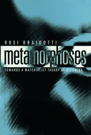 Metamorphoses - Towards a Materialist Theory of Becoming ebook by Rosi Braidotti