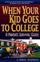 When Your Kid Goes to College ebook by Carol Barkin
