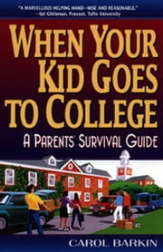 When Your Kid Goes to College - A Parents' Survival Guide ebook by Carol Barkin