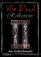 Vile Blood 2: Reflections ebook by Jen Golembiewski