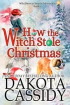 How the Witch Stole Christmas - Witchless in Seattle Mysteries, #5 ebook by Dakota Cassidy