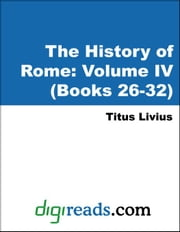 The History of Rome: Volume IV (Books 26-32) ebook by Livius (Livy), Titus