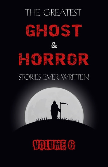 The Greatest Ghost and Horror Stories Ever Written: volume 6 (30 short stories) ebook by E. F. Benson,W. F. Harvey,Bram Stoker,Walter Scott,Elizabeth Gaskell,H. P. Lovecraft,Edgar Allan Poe,Rudyard Kipling,Ambrose Bierce,Algernon Blackwood,John Buchan,A. M. Burrage,Walter De La Mare,H. G. Wells,Robert Louis Stevenson,Cynthia Asquith,Lord Dunsany,Clark Ashton Smith,Margaret Ronan,Amelia B. Edwards,Robert Hichens,H. Russell Wakefield,Arthur Quiller-Couch,William Hope Hodgson,L. P. Hartley,Vincent O'Sullivan,Vernon Lee,Paul Spencer