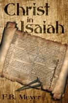 Christ in Isaiah ebook by F.B. Meyer