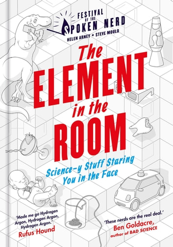 The Element in the Room - Science-y Stuff Staring You in the Face ebook by Helen Arney,Steve Mould