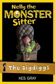 Nelly The Monster Sitter: 11: The Digdiggs ebook by Kes Gray