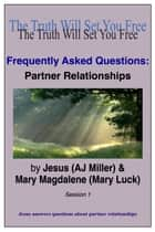 Frequently Asked Questions: Partner Relationships Session 1 ebook by Jesus (AJ Miller),Mary Magdalene (Mary Luck)