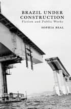 Brazil under Construction - Fiction and Public Works ebook by S. Beal