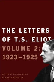 The Letters of T.S. Eliot: Volume 2: 1923-1925 ebook by T. S. Eliot,Valerie Eliot,Faber & Faber Ltd,Hugh Haughton