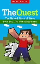 The Quest: The Untold Story of Steve, Book Two - The Unfinished Game ebook by Mark Mulle
