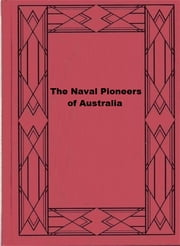The Naval Pioneers of Australia ebook by Louis Becke,Walter Jeffery