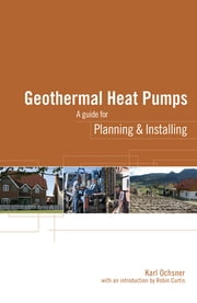 Geothermal Heat Pumps - A Guide for Planning and Installing ebook by Karl Ochsner