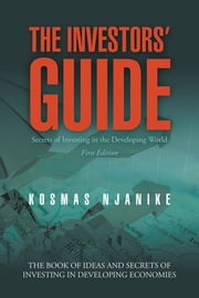 THE INVESTORS' GUIDE - Secrets of Investing in the Developing World ebook by KOSMAS NJANIKE