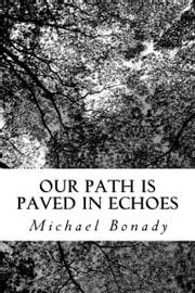 Our Path is Paved in Echoes ebook by Michael Bonady