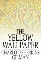 The Yellow Wallpaper ebook by