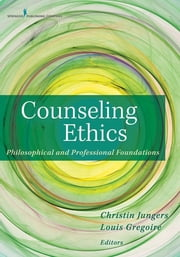 Counseling Ethics - Philosophical and Professional Foundations ebook by Christin Jungers, PhD, LPCC-S, NCC,Jocelyn Gregoire, CSSP, EdD, LPC, NCC, ACS