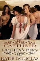 Captured by the Highlanders ebook by Katie Douglas