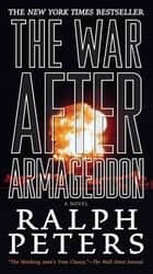 The War After Armageddon - A Novel ebook by Ralph Peters