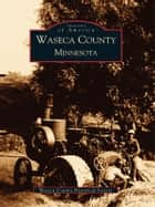 Waseca County, Minnesota ebook by Waseca County Historical Society