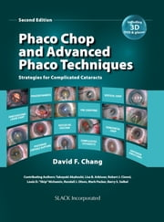 Phaco Chop and Advanced Phaco Techniques - Strategies for Complicated Cataracts, Second Edition ebook by David Chang