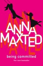 Being Committed ebook by Anna Maxted