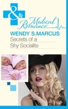 Secrets of a Shy Socialite (Mills & Boon Medical) (Beyond the Spotlight..., Book 2) ebook by Wendy S. Marcus