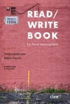 Read/Write Book - Le livre inscriptible ebook by Collectif, Marin Dacos