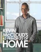 Kevin McCloud's 43 Principles of Home: Enjoying Life in the 21st Century ebook by Kevin McCloud