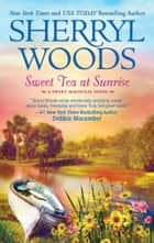 Sweet Tea At Sunrise (Sweet Magnolias, Book 6) ebook by Sherryl Woods