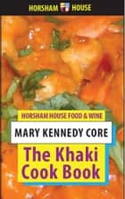 The Khaki Cook Book - A Collection of 100 Cheap and Practical Recipes from India and Other Countries eBook by Mary Kennedy Core
