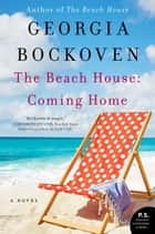 The Beach House: Coming Home - A Novel ebook by Georgia Bockoven