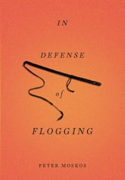 In Defense of Flogging ebook by Peter Moskos