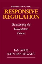 Responsive Regulation : Transcending the Deregulation Debate ebook by Ian Ayres;John Braithwaite