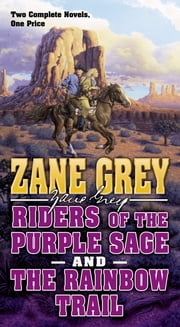 Riders of the Purple Sage and the Rainbow Trail - Two Complete Zane Grey Novels ebook by Zane Grey