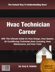 Hvac Technician Career ebook by Cory K. Schuler