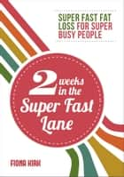 2 Weeks in the Super Fast Lane ebook by Fiona Kirk