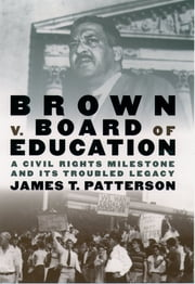 Brown v. Board of Education - A Civil Rights Milestone and Its Troubled Legacy ebook by James T. Patterson