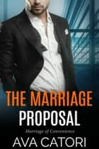 The Marriage Proposal - Marriage of Convenience ebook by Ava Catori