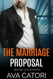 The Marriage Proposal - Marriage of Convenience ekitaplar by Ava Catori