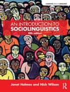 An Introduction to Sociolinguistics ebook by Janet Holmes, Nick Wilson