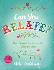 Can You Relate? - How to Handle Parents, Friends, Boys, and More ebook by Vicki Courtney