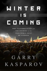 Winter Is Coming - Why Vladimir Putin and the Enemies of the Free World Must Be Stopped ebook by Garry Kasparov