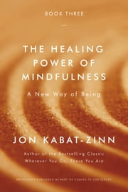 The Healing Power of Mindfulness - A New Way of Being 電子書籍 by Jon Kabat-Zinn