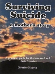 Surviving Suicide: a mother's story ebook by Heather Hapeta