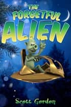 The Forgetful Alien ebook by Scott Gordon