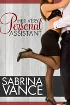 Her Very Personal Assistant ebook by Sabrina Vance