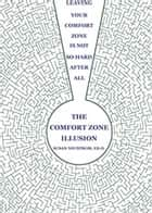 The Comfort Zone Illusion - Leaving Your Comfort Zone Is Not So Hard After All ebook by Susan Neustrom, Ed.D.